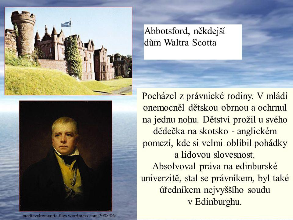 (1771 – 1832) Byl skotský básník, prozaik, romanopisec a sběratel skotských balad Je považován za zakladatele historického románu.