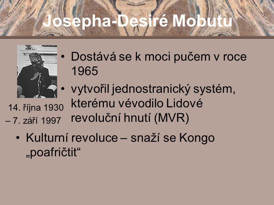 """Josepha-Desiré Mobutu Kulturní revoluce – snaží se Kongo """"poafričtit"""" Dostává se k moci pučem v roce 1965 vytvořil jednostranický systém, kterému vévo"""