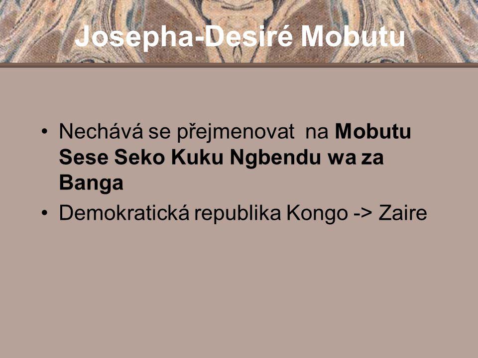 Josepha-Desiré Mobutu Nechává se přejmenovat na Mobutu Sese Seko Kuku Ngbendu wa za Banga Demokratická republika Kongo -> Zaire