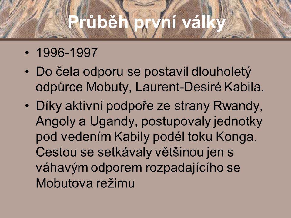 Průběh první války 1996-1997 Do čela odporu se postavil dlouholetý odpůrce Mobuty, Laurent-Desiré Kabila. Díky aktivní podpoře ze strany Rwandy, Angol