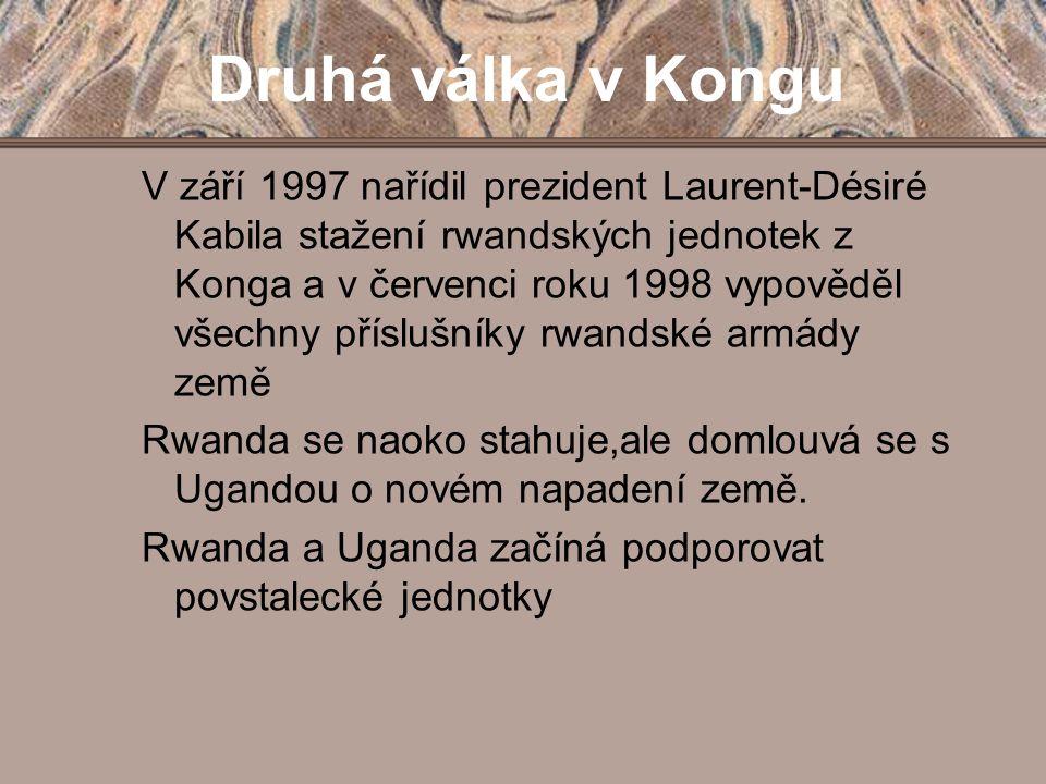 Druhá válka v Kongu V září 1997 nařídil prezident Laurent-Désiré Kabila stažení rwandských jednotek z Konga a v červenci roku 1998 vypověděl všechny p