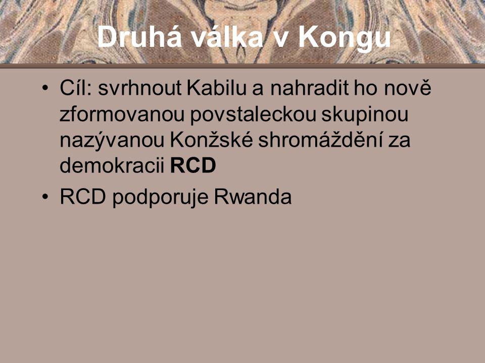 Druhá válka v Kongu Cíl: svrhnout Kabilu a nahradit ho nově zformovanou povstaleckou skupinou nazývanou Konžské shromáždění za demokracii RCD RCD podp
