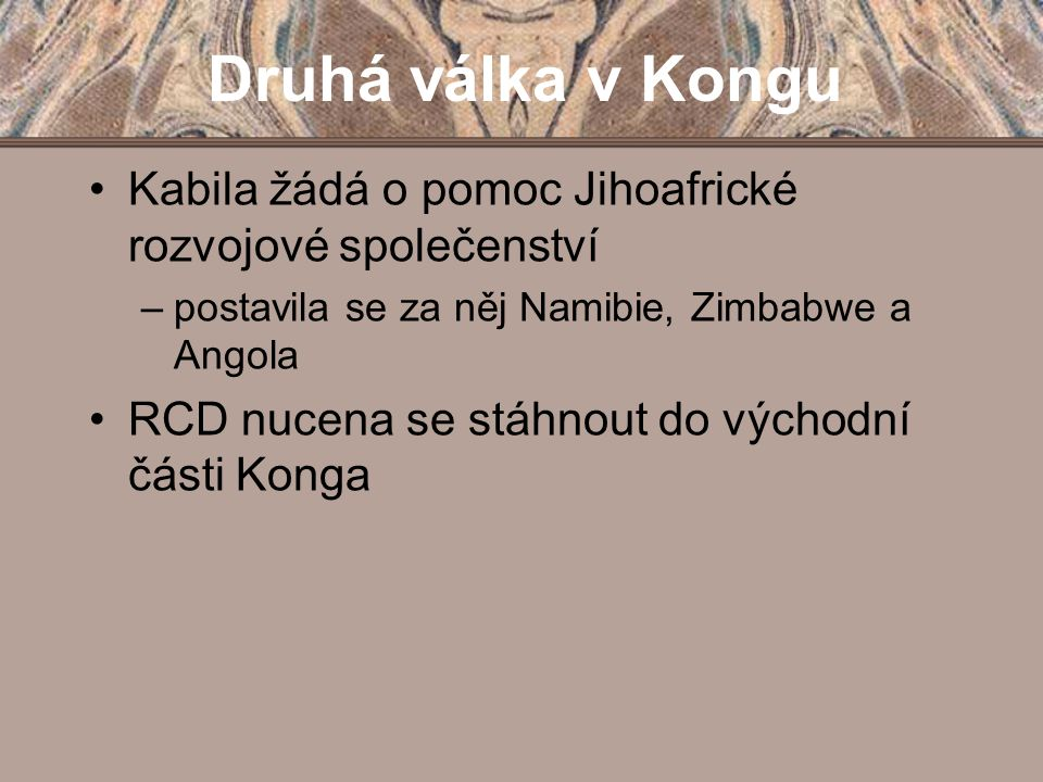Druhá válka v Kongu Kabila žádá o pomoc Jihoafrické rozvojové společenství –postavila se za něj Namibie, Zimbabwe a Angola RCD nucena se stáhnout do v