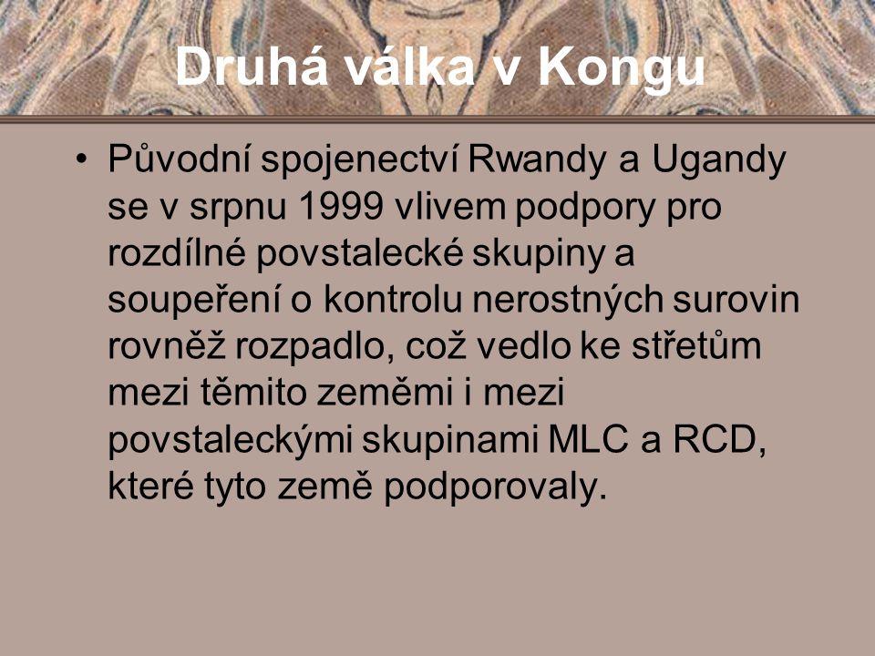 Druhá válka v Kongu Původní spojenectví Rwandy a Ugandy se v srpnu 1999 vlivem podpory pro rozdílné povstalecké skupiny a soupeření o kontrolu nerostn