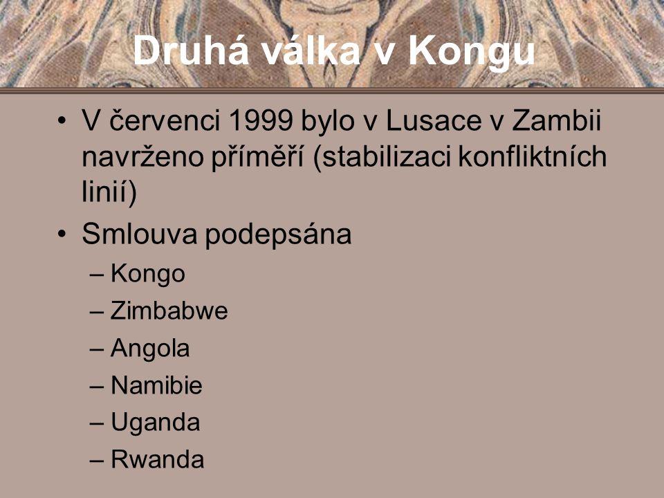 Druhá válka v Kongu V červenci 1999 bylo v Lusace v Zambii navrženo příměří (stabilizaci konfliktních linií) Smlouva podepsána –Kongo –Zimbabwe –Angol