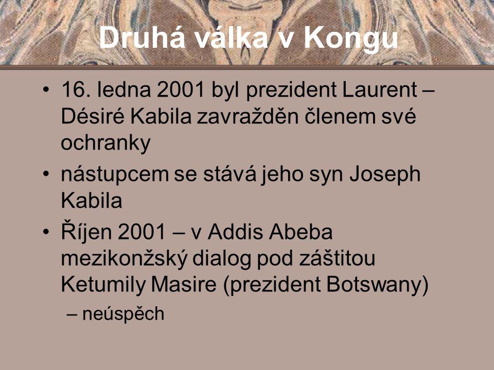 Druhá válka v Kongu 16. ledna 2001 byl prezident Laurent – Désiré Kabila zavražděn členem své ochranky nástupcem se stává jeho syn Joseph Kabila Říjen
