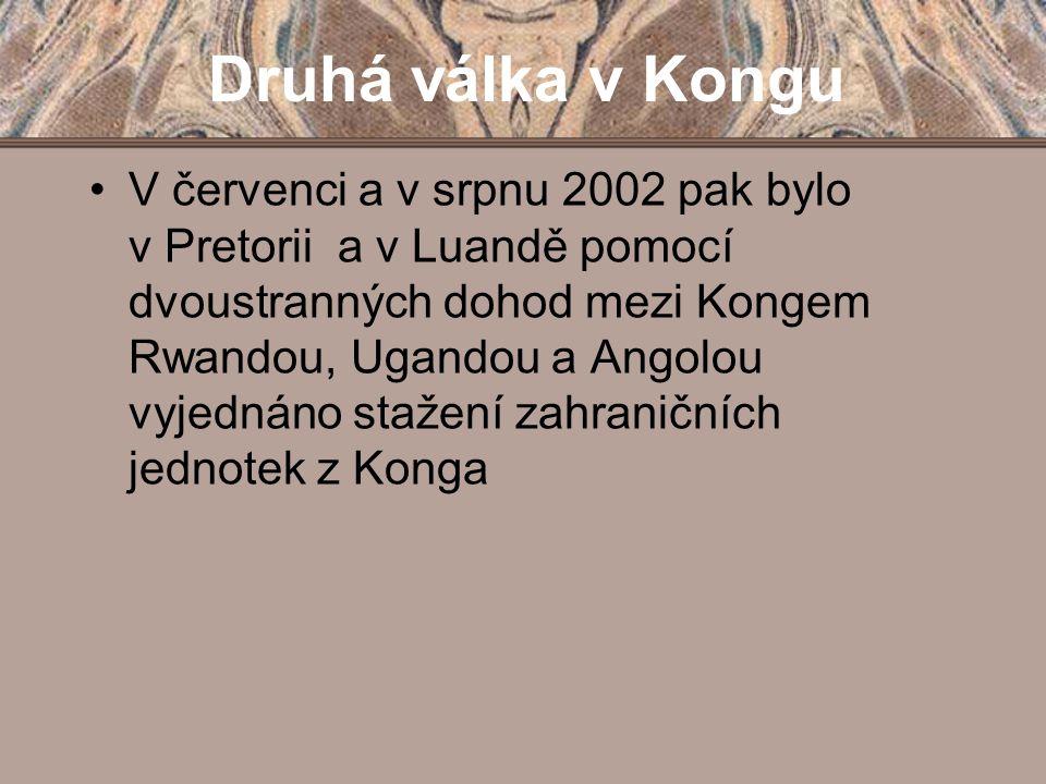 Druhá válka v Kongu V červenci a v srpnu 2002 pak bylo v Pretorii a v Luandě pomocí dvoustranných dohod mezi Kongem Rwandou, Ugandou a Angolou vyjedná