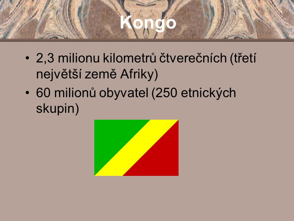 2,3 milionu kilometrů čtverečních (třetí největší země Afriky) 60 milionů obyvatel (250 etnických skupin) Kongo