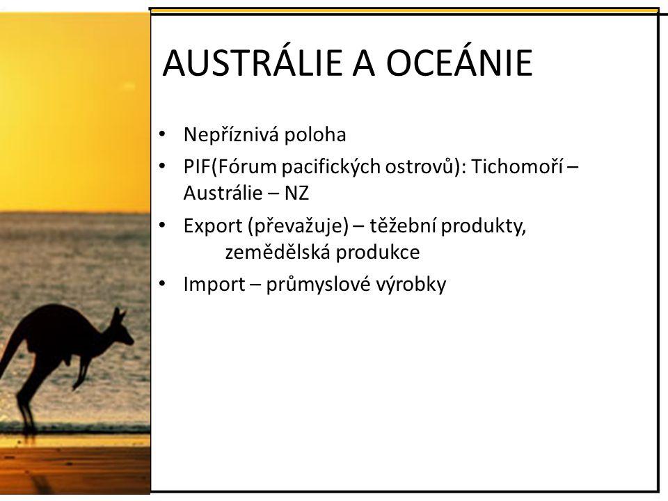 AUSTRÁLIE A OCEÁNIE Nepříznivá poloha PIF(Fórum pacifických ostrovů): Tichomoří – Austrálie – NZ Export (převažuje) – těžební produkty, zemědělská pro