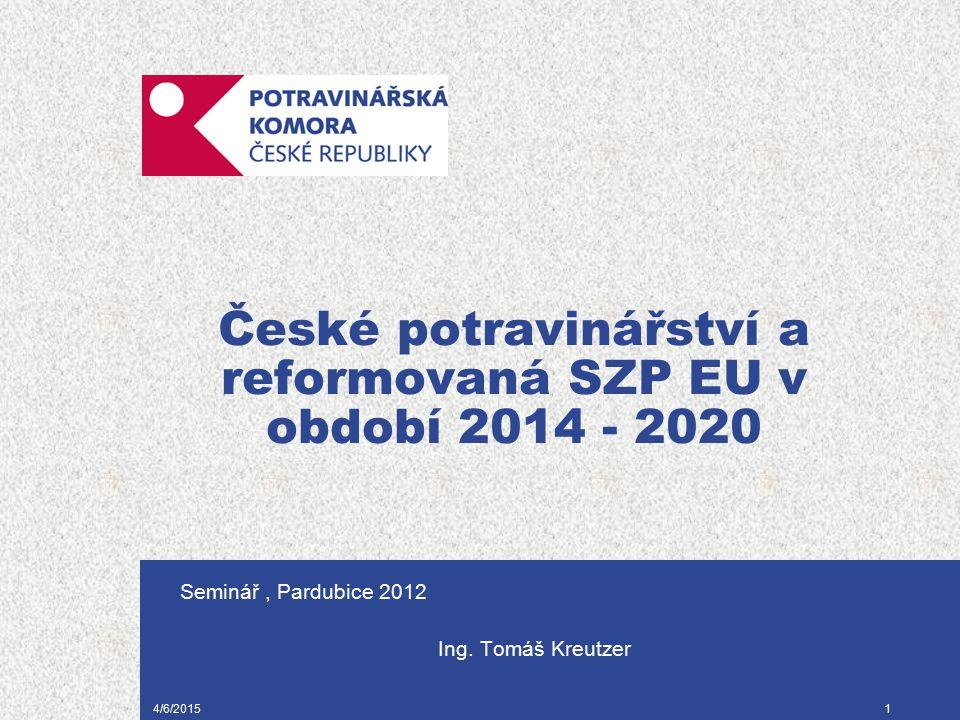4/6/20151 České potravinářství a reformovaná SZP EU v období 2014 - 2020 Seminář, Pardubice 2012 Ing. Tomáš Kreutzer