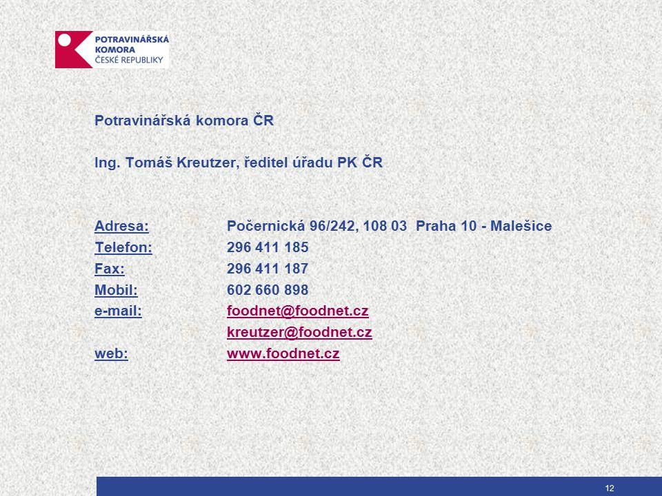 12 Potravinářská komora ČR Ing. Tomáš Kreutzer, ředitel úřadu PK ČR Adresa:Počernická 96/242, 108 03 Praha 10 - Malešice Telefon:296 411 185 Fax:296 4
