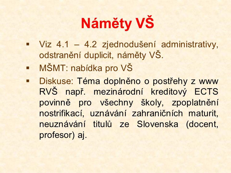 Náměty VŠ  Viz 4.1 – 4.2 zjednodušení administrativy, odstranění duplicit, náměty VŠ.