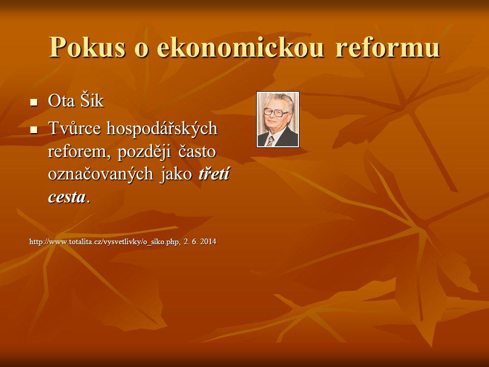 Pokus o ekonomickou reformu Ota Šik Ota Šik Tvůrce hospodářských reforem, později často označovaných jako třetí cesta.