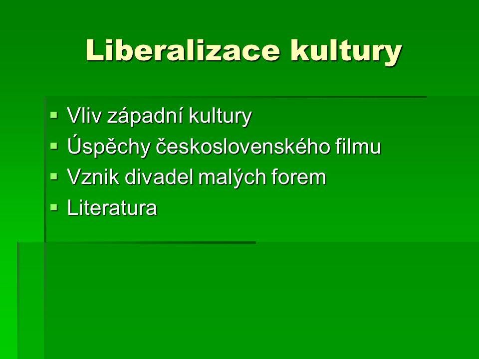 Liberalizace kultury  Vliv západní kultury  Úspěchy československého filmu  Vznik divadel malých forem  Literatura