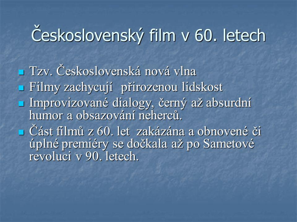 Československý film v 60.letech Tzv. Československá nová vlna Tzv.
