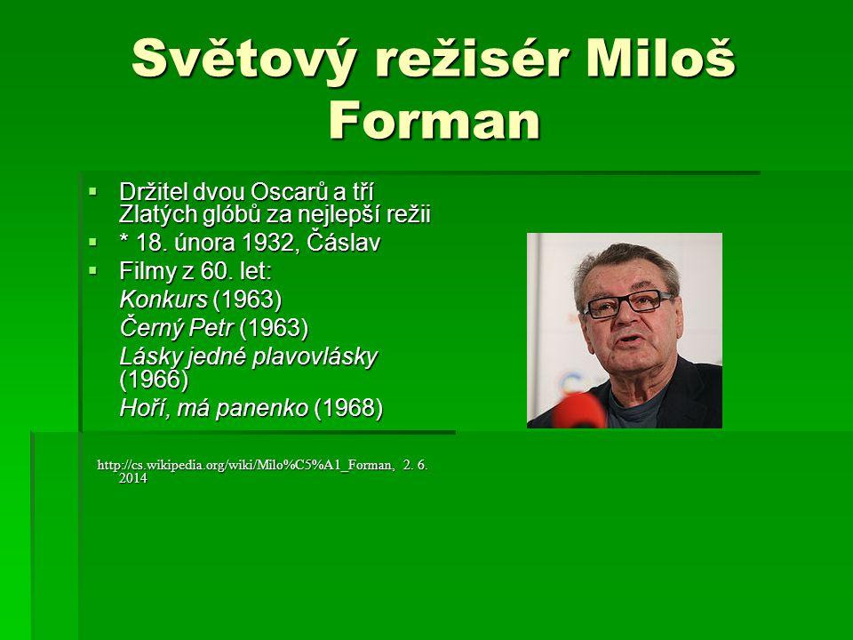Světový režisér Miloš Forman  Držitel dvou Oscarů a tří Zlatých glóbů za nejlepší režii  * 18.