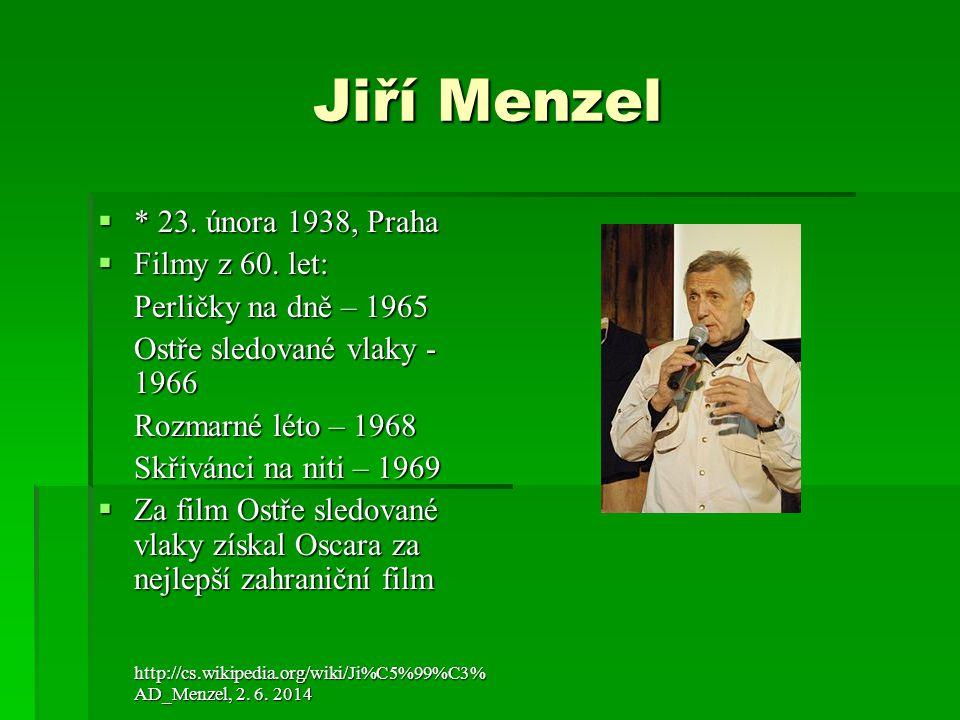 Jiří Menzel  * 23.února 1938, Praha  Filmy z 60.