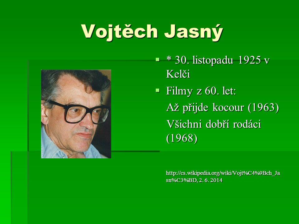 Vojtěch Jasný  * 30.listopadu 1925 v Kelči  Filmy z 60.
