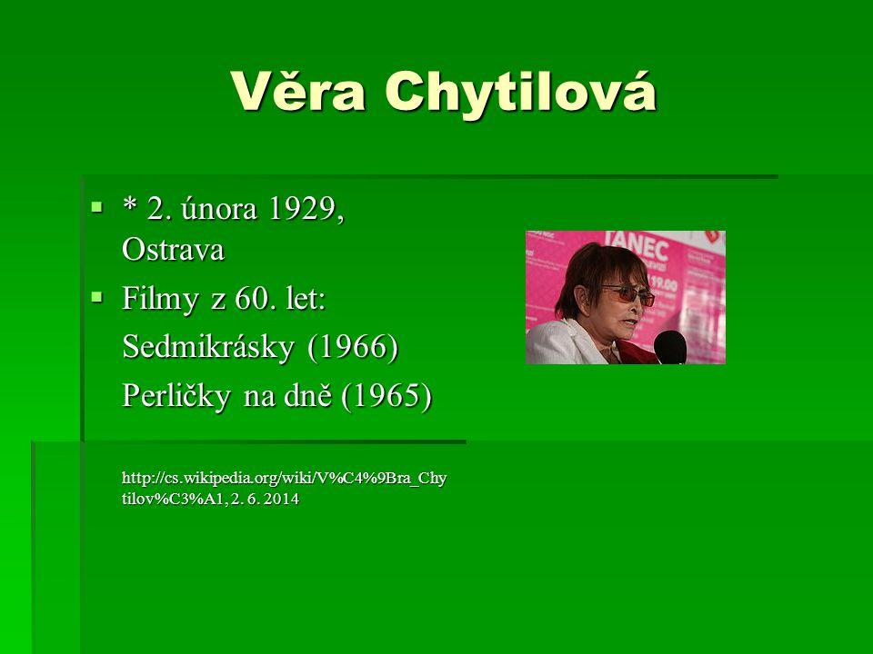 Věra Chytilová  * 2.února 1929, Ostrava  Filmy z 60.