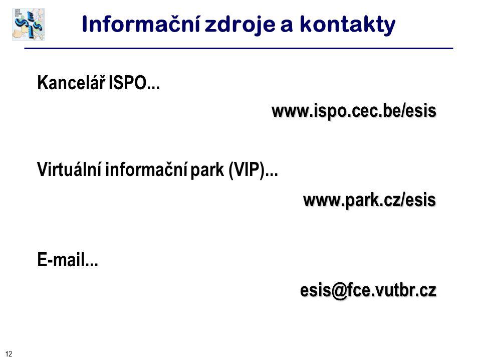 12 Informa č ní zdroje a kontakty Kancelář ISPO...www.ispo.cec.be/esis Virtuální informační park (VIP)...www.park.cz/esis E-mail... esis@fce.vutbr.cz