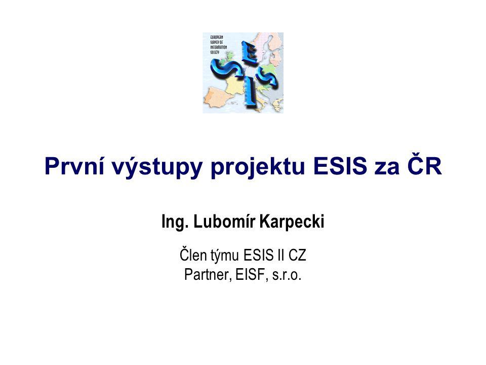 První výstupy projektu ESIS za ČR Ing. Lubomír Karpecki Člen týmu ESIS II CZ Partner, EISF, s.r.o.