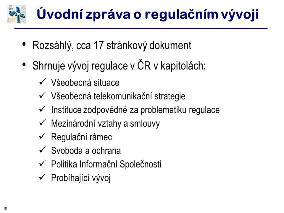 19 Úvodní zpráva o regula č ním vývoji Rozsáhlý, cca 17 stránkový dokument Shrnuje vývoj regulace v ČR v kapitolách: Všeobecná situace Všeobecná telek