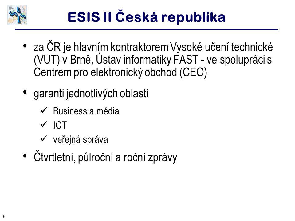 5 ESIS II Č eská republika za ČR je hlavním kontraktorem Vysoké učení technické (VUT) v Brně, Ústav informatiky FAST - ve spolupráci s Centrem pro elektronický obchod (CEO) garanti jednotlivých oblastí Business a média ICT veřejná správa Čtvrtletní, půlroční a roční zprávy