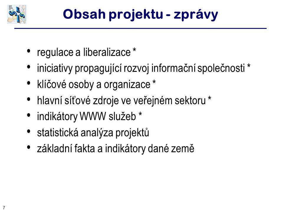7 Obsah projektu - zprávy regulace a liberalizace * iniciativy propagující rozvoj informační společnosti * klíčové osoby a organizace * hlavní síťové zdroje ve veřejném sektoru * indikátory WWW služeb * statistická analýza projektů základní fakta a indikátory dané země