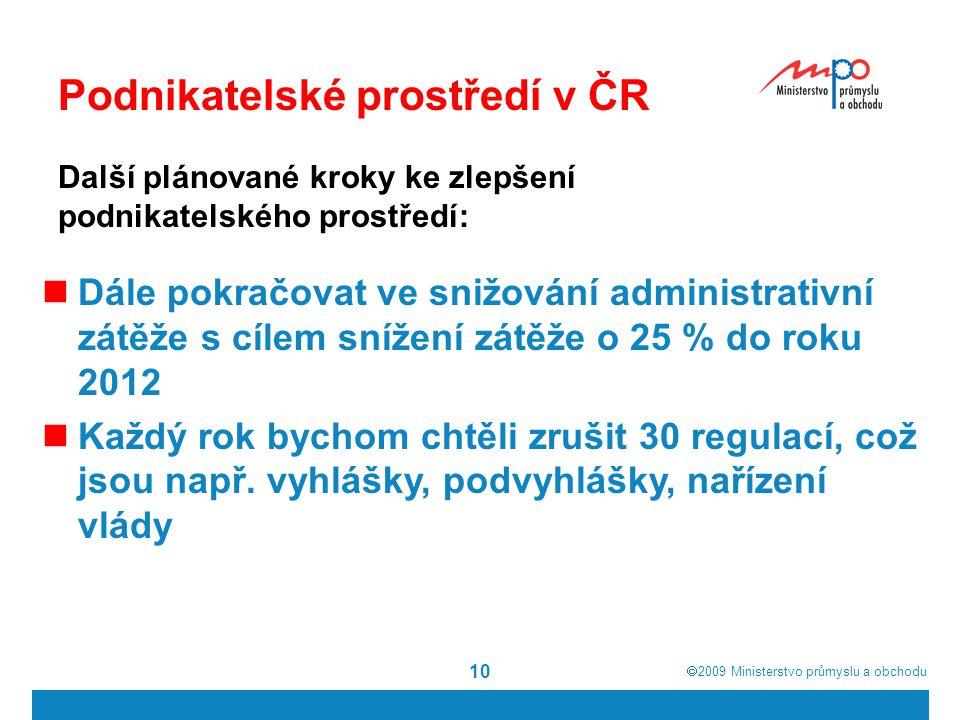  2009  Ministerstvo průmyslu a obchodu 10 Podnikatelské prostředí v ČR Dále pokračovat ve snižování administrativní zátěže s cílem snížení zátěže o 25 % do roku 2012 Každý rok bychom chtěli zrušit 30 regulací, což jsou např.