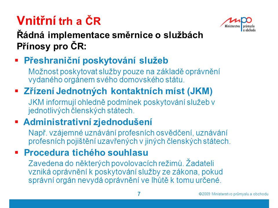  2009  Ministerstvo průmyslu a obchodu 7 Vnitřní trh a ČR  Přeshraniční poskytování služeb Možnost poskytovat služby pouze na základě oprávnění vydaného orgánem svého domovského státu.