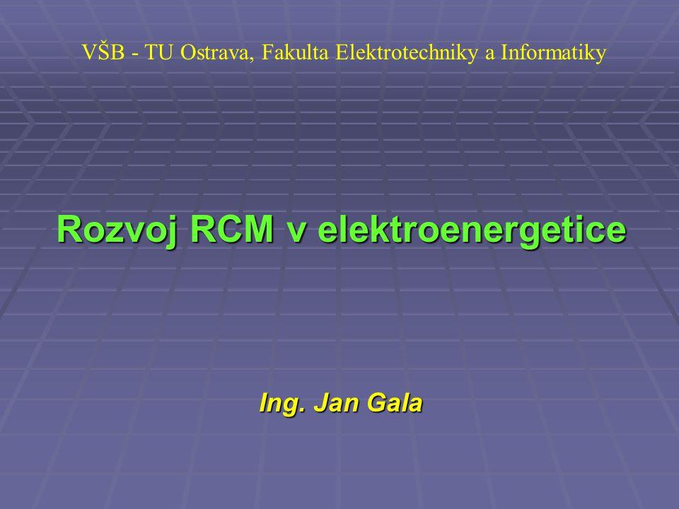 VŠB - TU Ostrava, Fakulta Elektrotechniky a Informatiky Rozvoj RCM v elektroenergetice Ing.