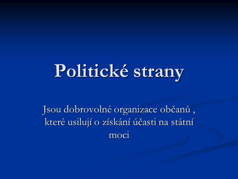 Politické strany Jsou dobrovolné organizace občanů, které usilují o získání účasti na státní moci