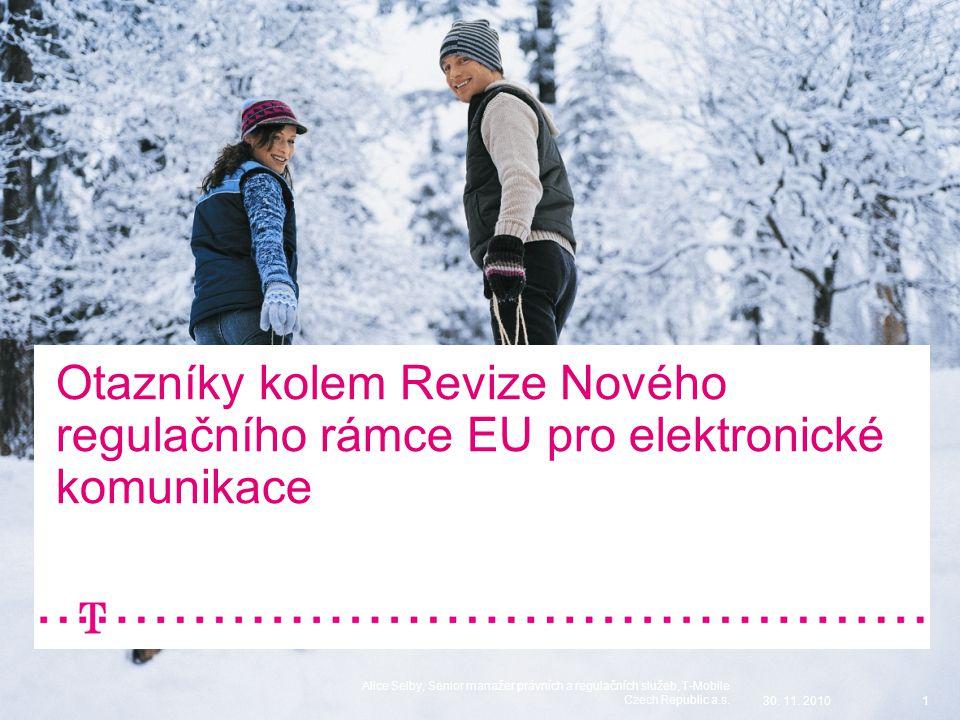 1 Otazníky kolem Revize Nového regulačního rámce EU pro elektronické komunikace 30. 11. 20101 Alice Selby, Senior manažer právních a regulačních služe