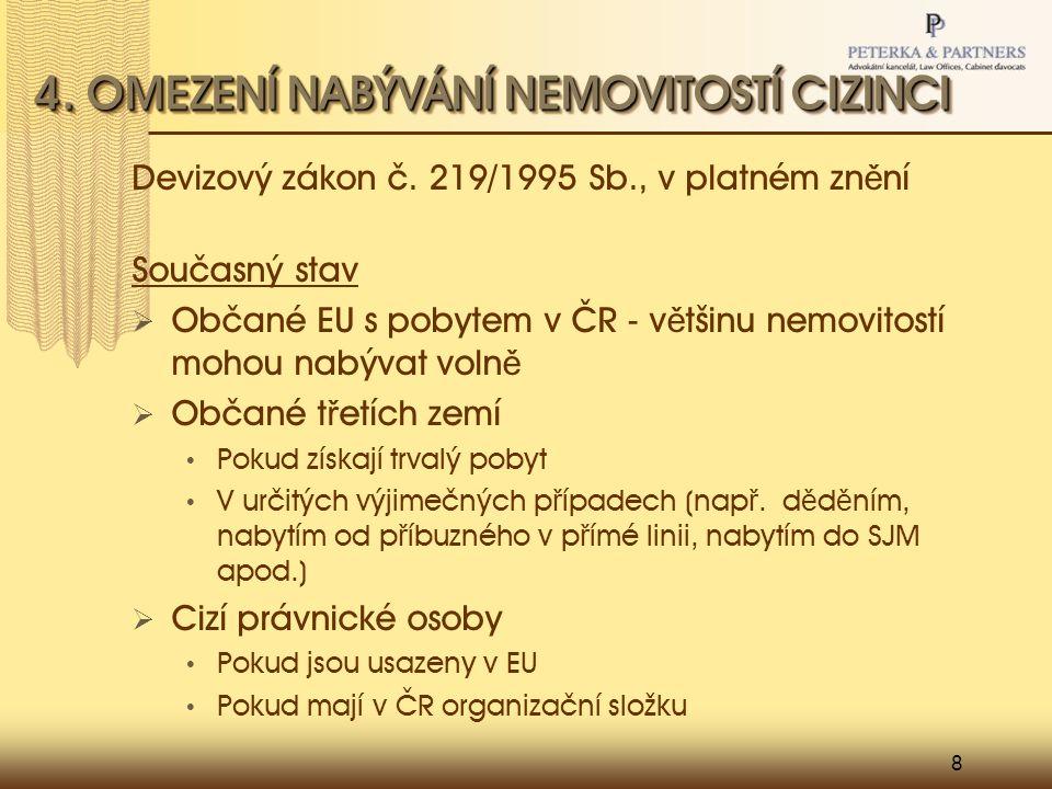 8 4. OMEZENÍ NABÝVÁNÍ NEMOVITOSTÍ CIZINCI Devizový zákon č.