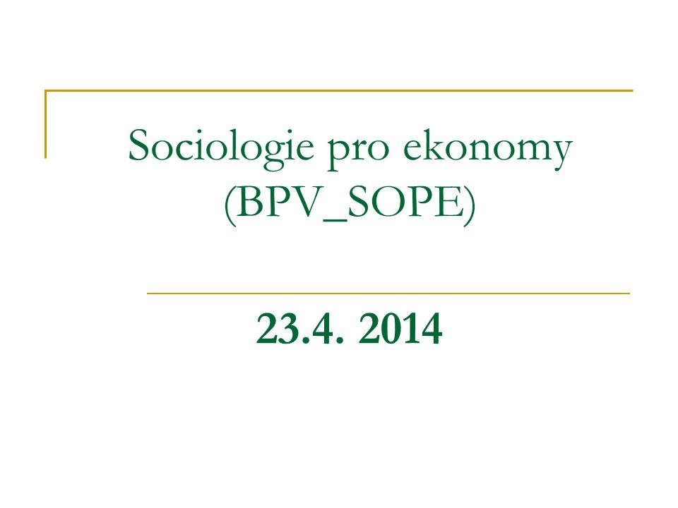 Sociologie pro ekonomy (BPV_SOPE) 23.4. 2014
