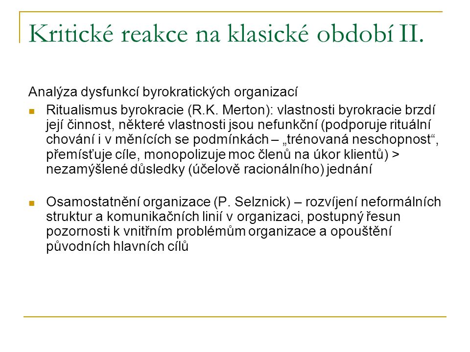 Kritické reakce na klasické období II. Analýza dysfunkcí byrokratických organizací Ritualismus byrokracie (R.K. Merton): vlastnosti byrokracie brzdí j