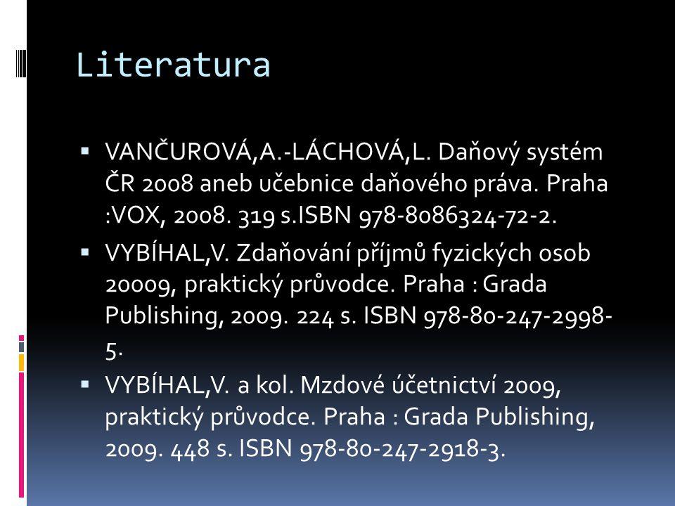 Literatura  VANČUROVÁ,A.-LÁCHOVÁ,L.Daňový systém ČR 2008 aneb učebnice daňového práva.