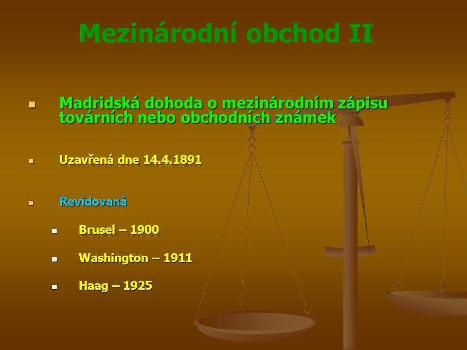 Mezinárodní obchod II Madridská dohoda o mezinárodním zápisu továrních nebo obchodních známek Madridská dohoda o mezinárodním zápisu továrních nebo obchodních známek Revidovaná Revidovaná Londýn – 1934 Londýn – 1934 Nice – 1957 Nice – 1957 Stockholm – 1967 Stockholm – 1967