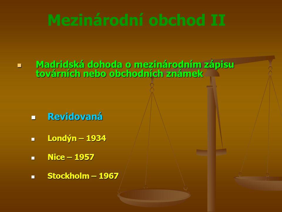 Mezinárodní obchod II Madridská dohoda o mezinárodním zápisu továrních nebo obchodních známek Madridská dohoda o mezinárodním zápisu továrních nebo obchodních známek Změna v roce 1979 Změna v roce 1979 Publikace ČR – vyhláška č.