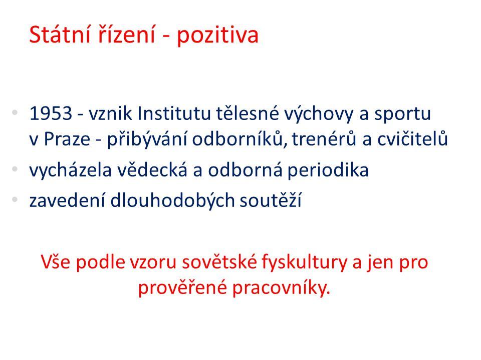 Státní řízení - pozitiva 1953 - vznik Institutu tělesné výchovy a sportu v Praze - přibývání odborníků, trenérů a cvičitelů vycházela vědecká a odborn