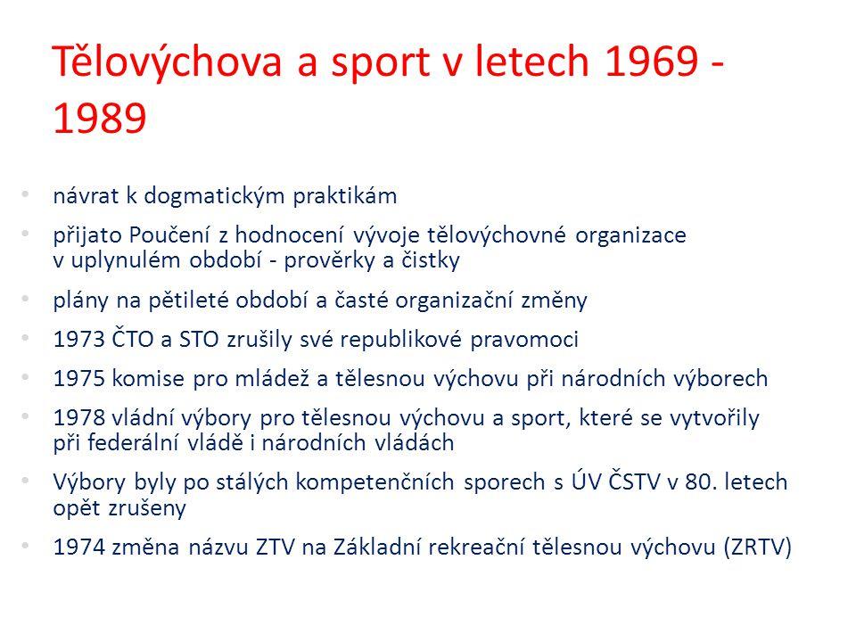 Tělovýchova a sport v letech 1969 - 1989 návrat k dogmatickým praktikám přijato Poučení z hodnocení vývoje tělovýchovné organizace v uplynulém období