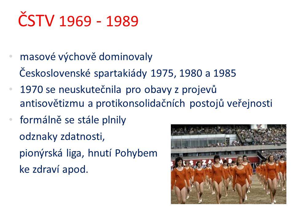 ČSTV 1969 - 1989 masové výchově dominovaly Československé spartakiády 1975, 1980 a 1985 1970 se neuskutečnila pro obavy z projevů antisovětizmu a prot