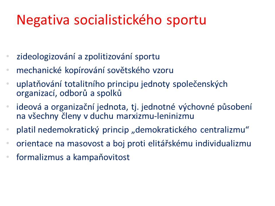 Negativa socialistického sportu zideologizování a zpolitizování sportu mechanické kopírování sovětského vzoru uplatňování totalitního principu jednoty