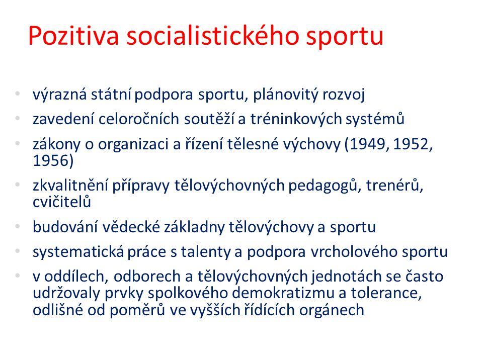 Pozitiva socialistického sportu výrazná státní podpora sportu, plánovitý rozvoj zavedení celoročních soutěží a tréninkových systémů zákony o organizac