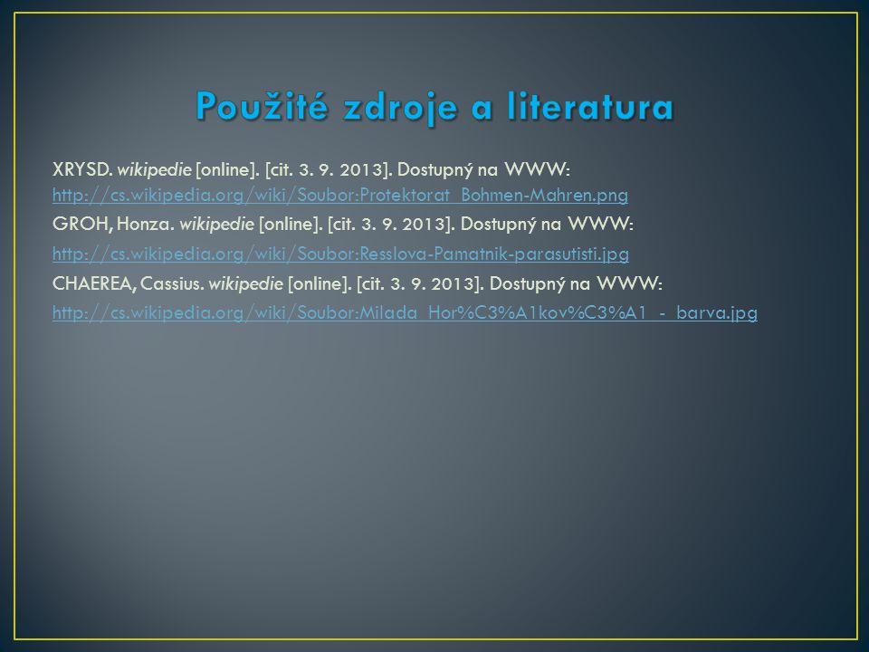 XRYSD. wikipedie [online]. [cit. 3. 9. 2013 ]. Dostupný na WWW: http://cs.wikipedia.org/wiki/Soubor:Protektorat_Bohmen-Mahren.png http://cs.wikipedia.