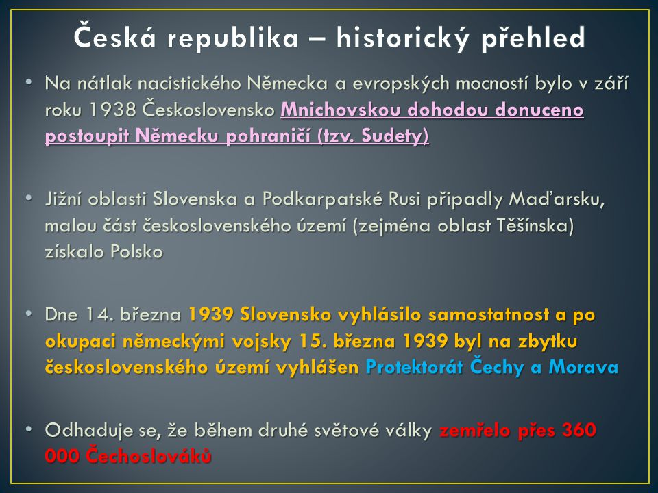 Na nátlak nacistického Německa a evropských mocností bylo v září roku 1938 Československo Mnichovskou dohodou donuceno postoupit Německu pohraničí (tz