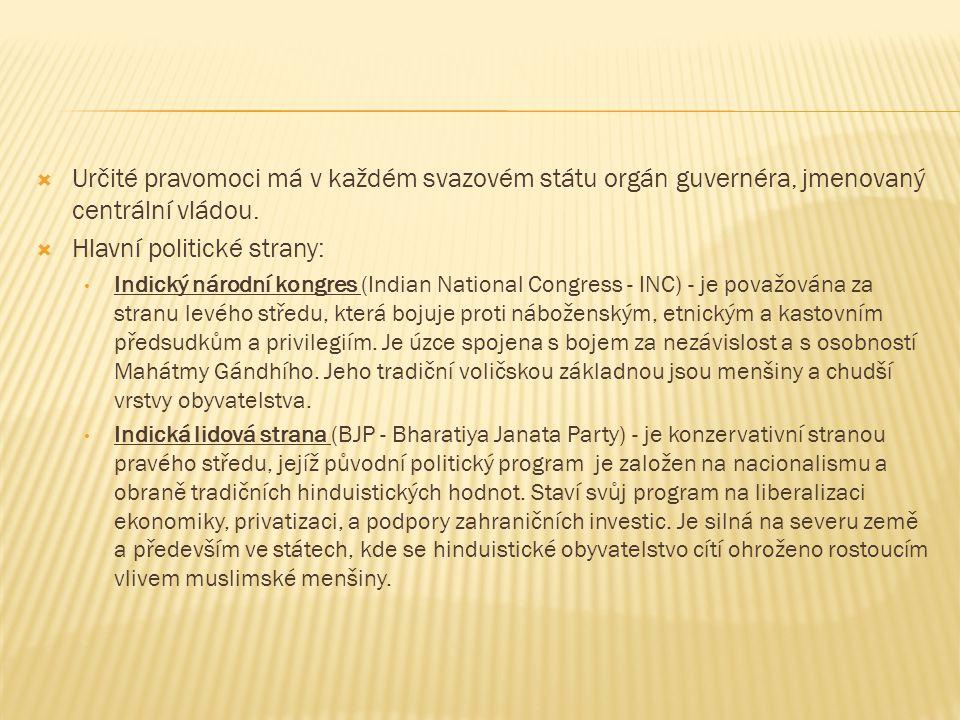  Určité pravomoci má v každém svazovém státu orgán guvernéra, jmenovaný centrální vládou.  Hlavní politické strany: Indický národní kongres (Indian