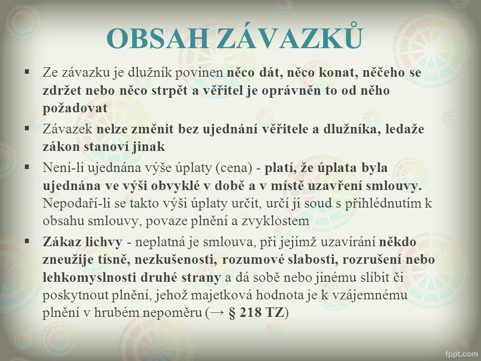 OBSAH ZÁVAZKŮ  Ze závazku je dlužník povinen něco dát, něco konat, něčeho se zdržet nebo něco strpět a věřitel je oprávněn to od něho požadovat  Záv
