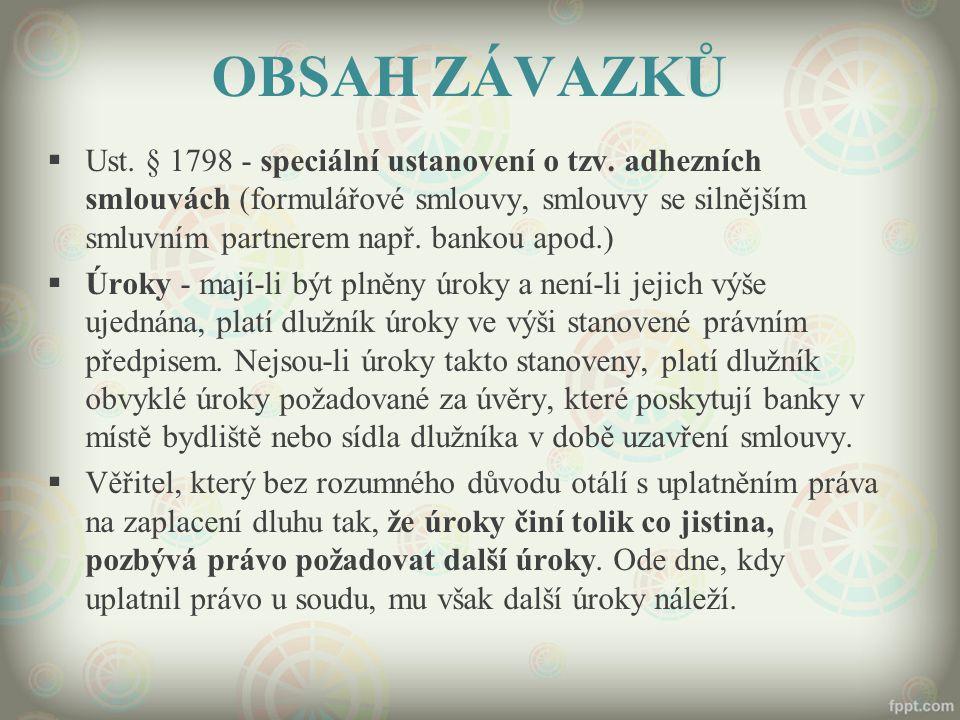 OBSAH ZÁVAZKŮ  Ust. § 1798 - speciální ustanovení o tzv. adhezních smlouvách (formulářové smlouvy, smlouvy se silnějším smluvním partnerem např. bank