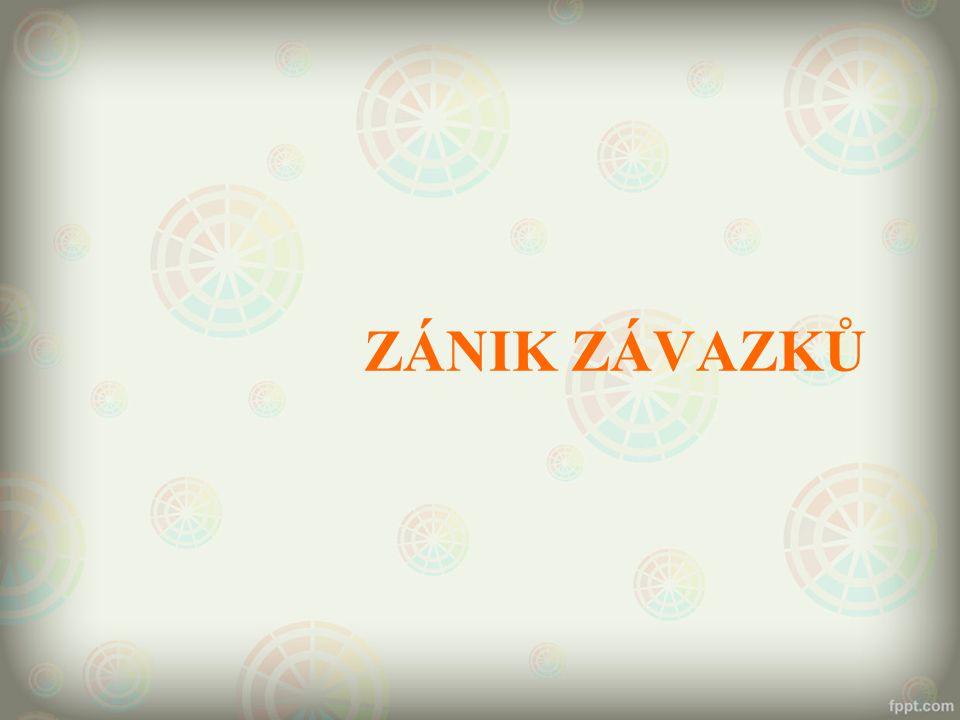 ZÁNIK ZÁVAZKŮ